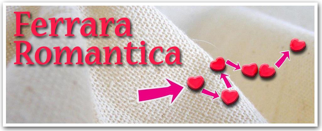 Suggerimenti per la Ferrara Romantica